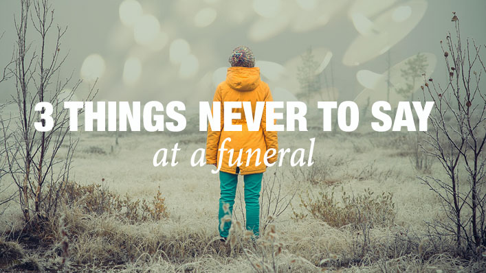3 things never to say at a funeral