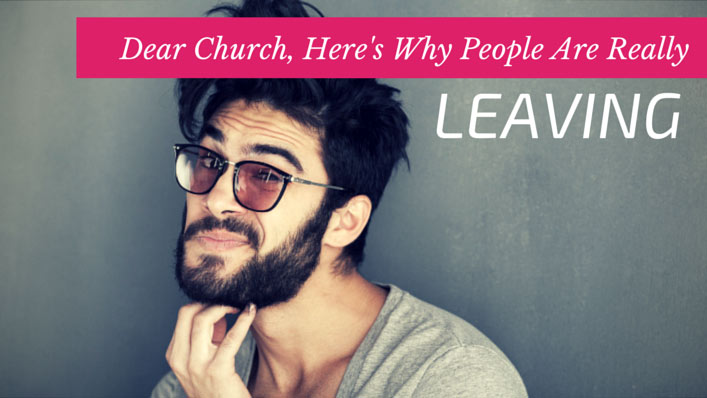 Dear Church, Here's Why People Are Really Leaving You