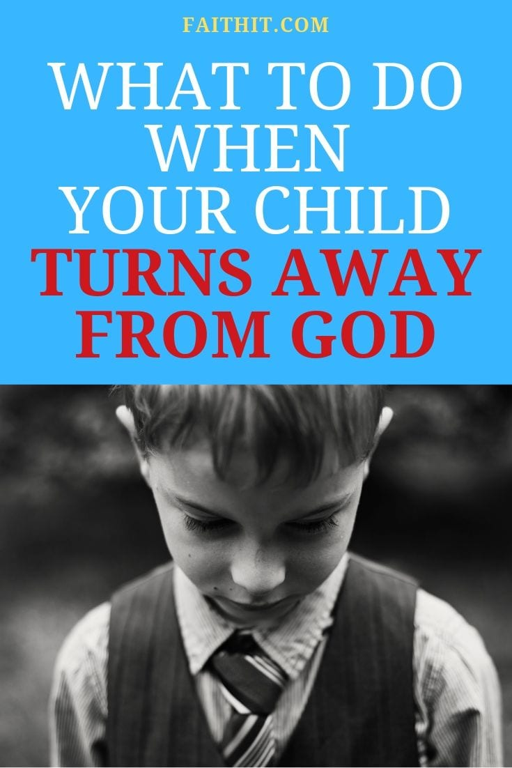 what to do when your child turns away from god
