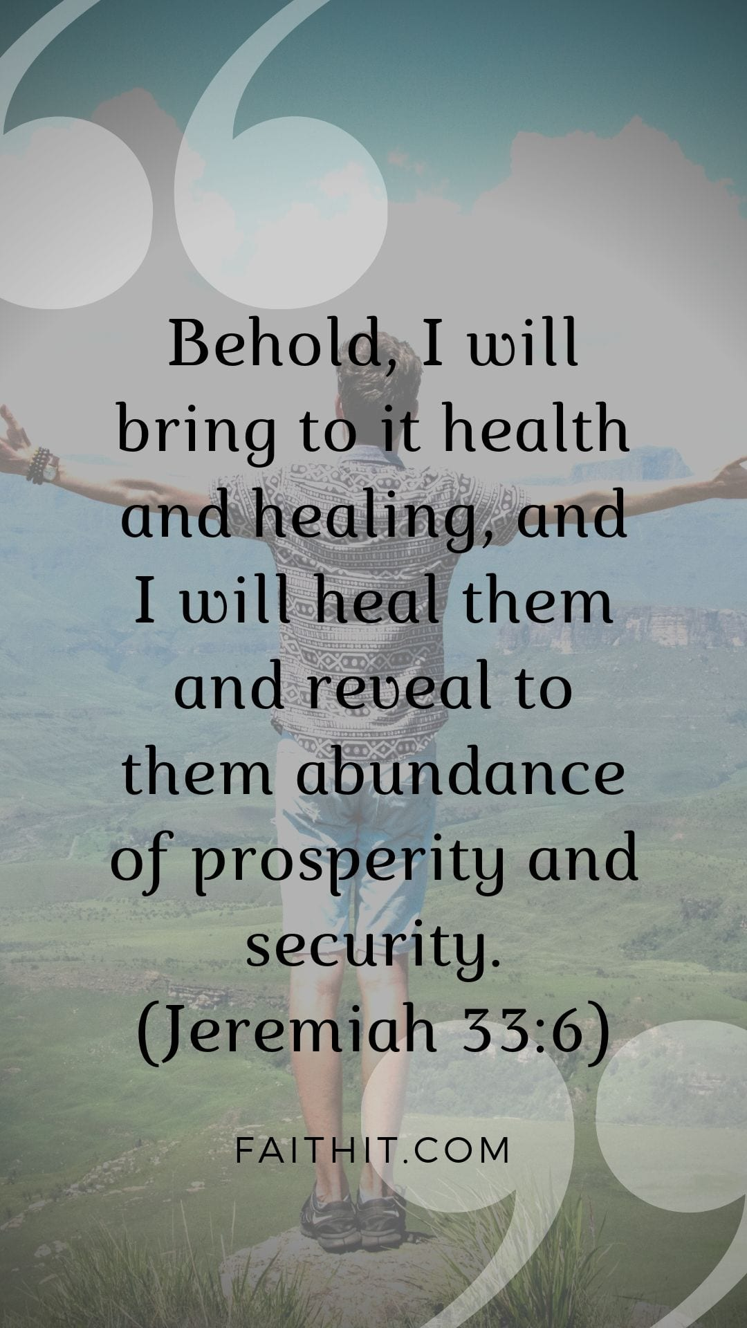 Behold, I will bring to it health and healing, and I will heal them and reveal to them abundance of prosperity and security. (Jeremiah 33:6)