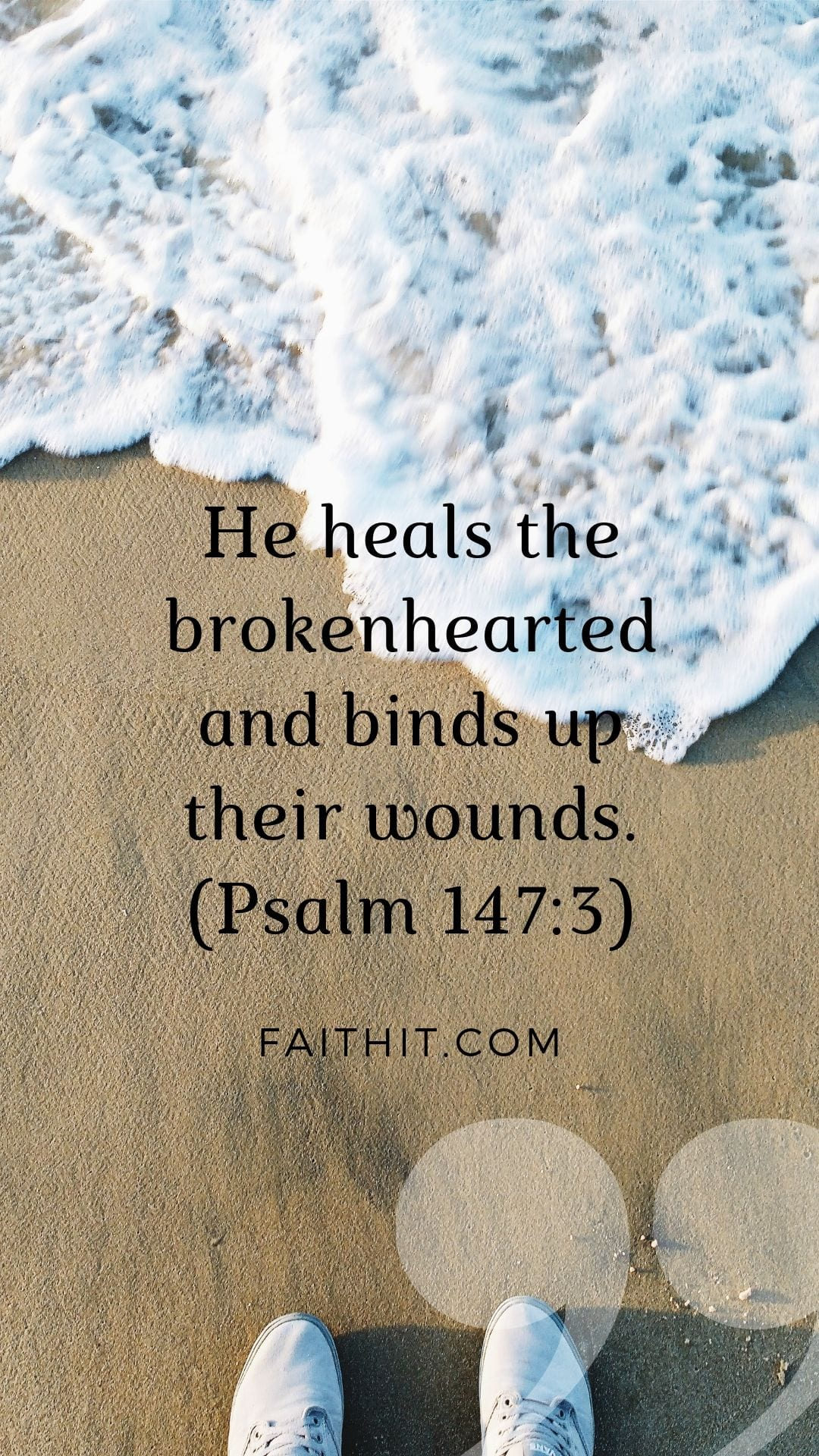 He heals the brokenhearted and binds up their wounds. (Psalm 147:3)